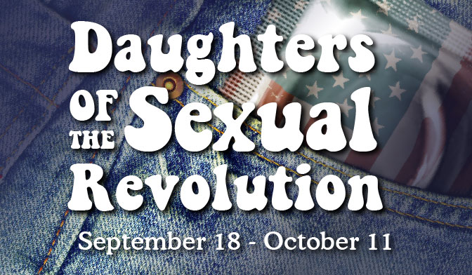 DAUGHTERS OF THE SEXUAL REVOLUTION, Sept. 18 – Oct. 11