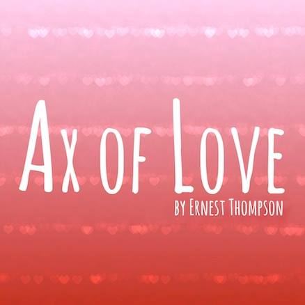 AX OF LOVE – By Ernest Thompson